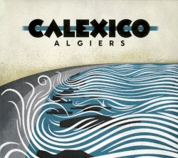 Algiers by Calexico