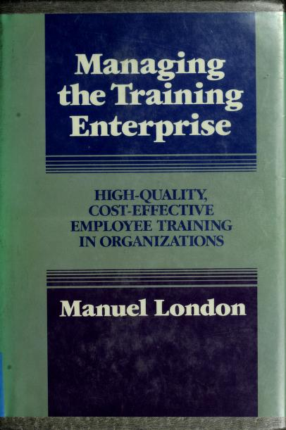 Managing the training enterprise by Manuel London