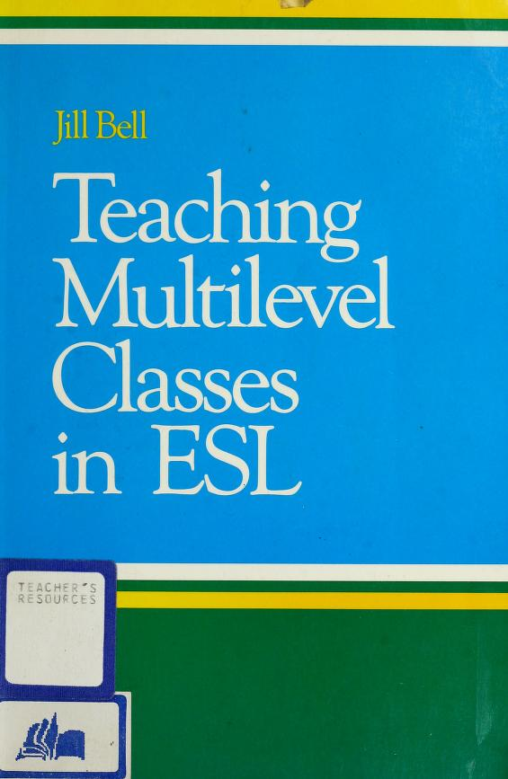 Teaching multilevel classes in ESL by Jill Bell