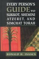 Every person's guide to Sukkot, Shemini Atzeret, and Simchat Torah by Ronald H. Isaacs