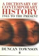 A dictionary of contemporary history, 1945 to the present by Duncan Townson