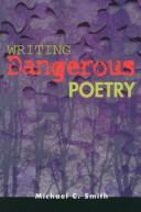 Writing dangerous poetry by Michael C. Smith